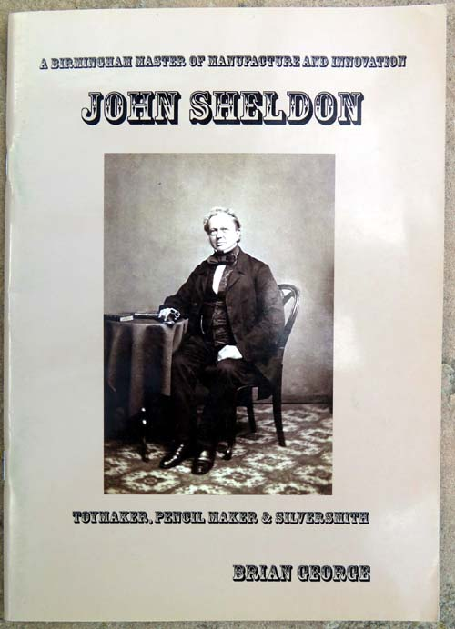JOHN SHELDON, TOYMAKER, PENCILMAKER, AND SILVERSMITH. 49 pages, chronicalling the life of John Sheldon and wives from 1802 to 1907