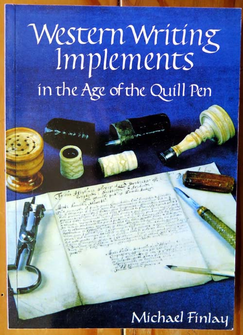 "BOOK: ""WESTERN WRITING IMPLEMENTS in the Age of the Quill Pen"". By Michael Finlay"